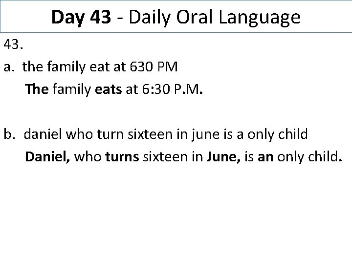 Day 43 - Daily Oral Language 43. a. the family eat at 630 PM