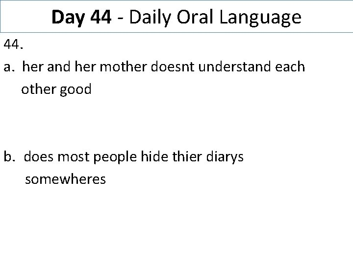 Day 44 - Daily Oral Language 44. a. her and her mother doesnt understand