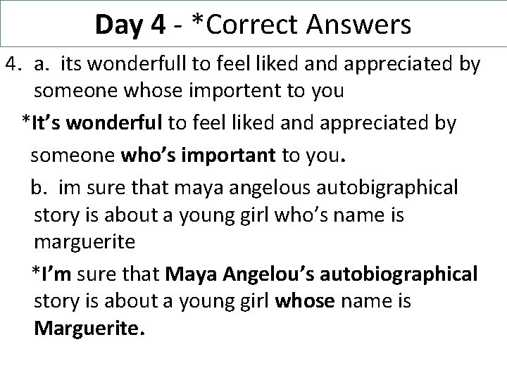 Day 4 - *Correct Answers 4. a. its wonderfull to feel liked and appreciated