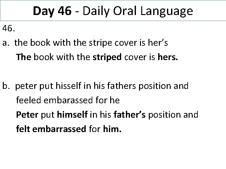 Day 46 - Daily Oral Language 46. a. the book with the stripe cover