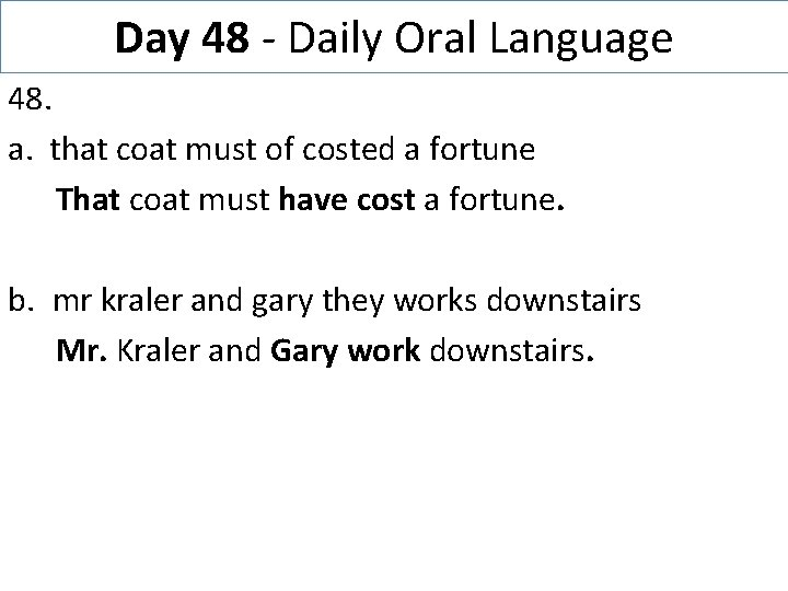 Day 48 - Daily Oral Language 48. a. that coat must of costed a
