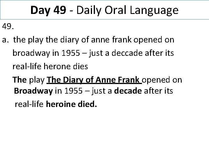 Day 49 - Daily Oral Language 49. a. the play the diary of anne