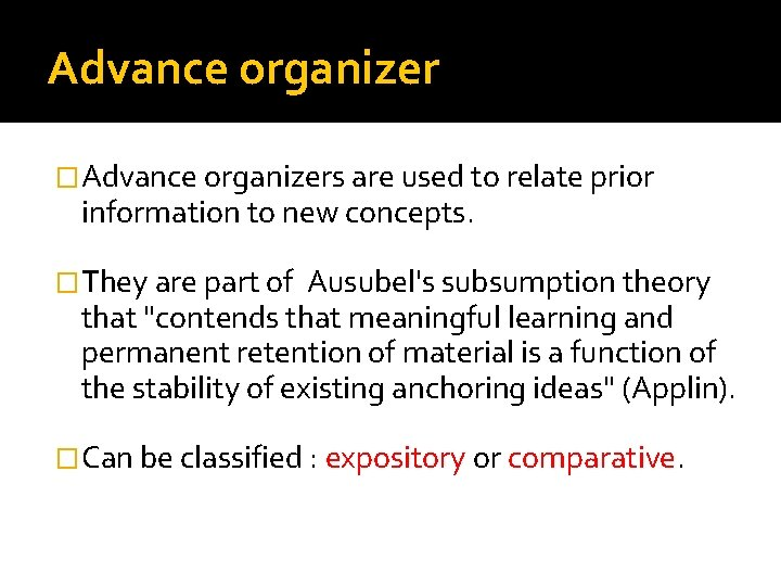 Advance organizer �Advance organizers are used to relate prior information to new concepts. �They