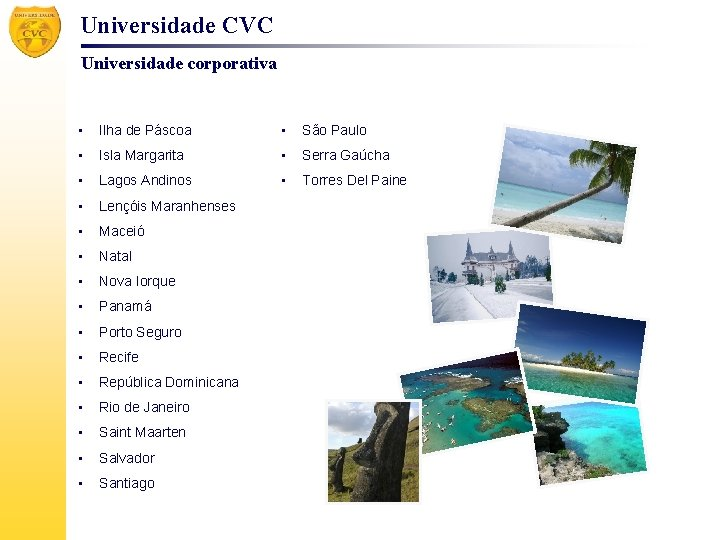 Universidade CVC Universidade corporativa • Ilha de Páscoa • São Paulo • Isla Margarita