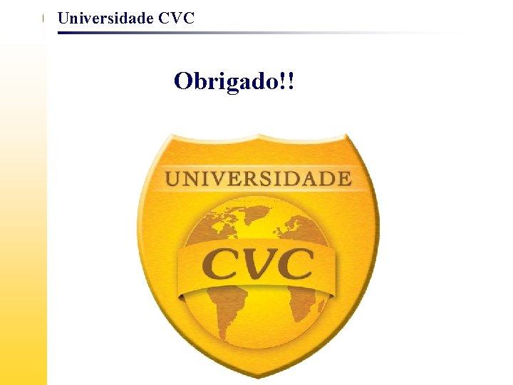 Universidade CVC Obrigado!!
