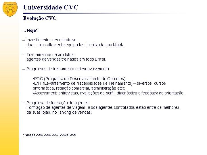 Universidade CVC Evolução CVC. . . Hoje* – Investimentos em estrutura: duas salas altamente