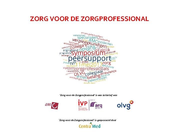 ZORG VOOR DE ZORGPROFESSIONAL 'Zorg voor de Zorgprofessional' is een initiatief van 'Zorg voor