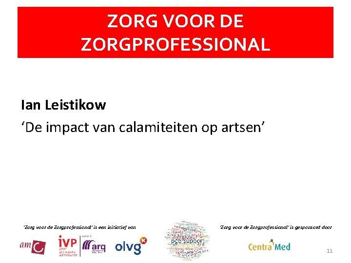 ZORG VOOR DE ZORGPROFESSIONAL Ian Leistikow 'De impact van calamiteiten op artsen' 'Zorg voor