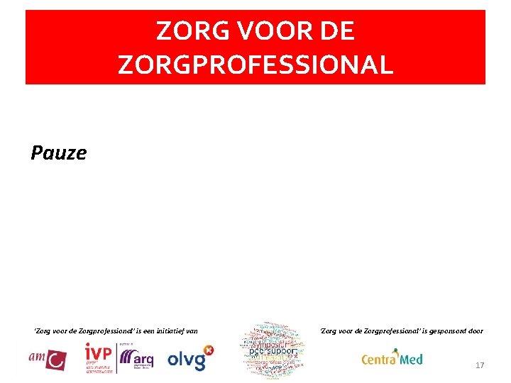 ZORG VOOR DE ZORGPROFESSIONAL Pauze 'Zorg voor de Zorgprofessional' is een initiatief van 'Zorg