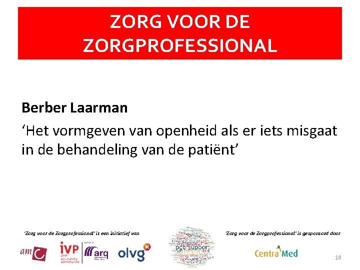ZORG VOOR DE ZORGPROFESSIONAL Berber Laarman 'Het vormgeven van openheid als er iets misgaat