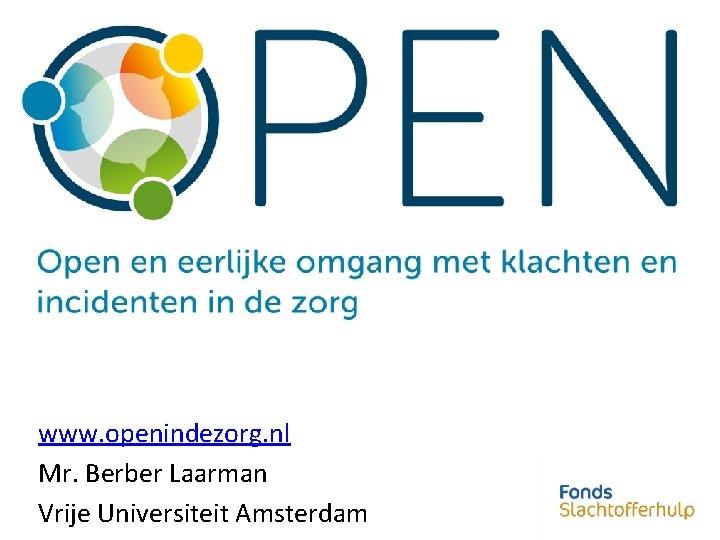 www. openindezorg. nl Mr. Berber Laarman Vrije Universiteit Amsterdam