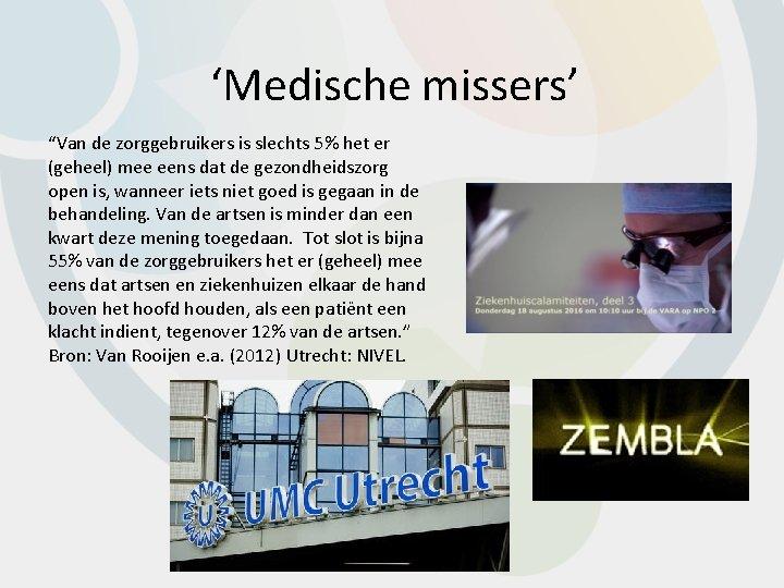 """'Medische missers' """"Van de zorggebruikers is slechts 5% het er (geheel) mee eens dat"""