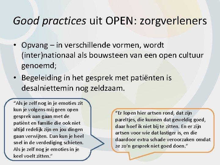 Good practices uit OPEN: zorgverleners • Opvang – in verschillende vormen, wordt (inter)nationaal als