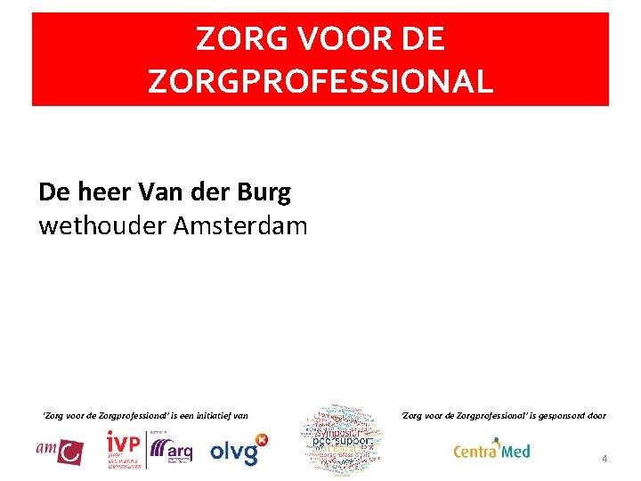 ZORG VOOR DE ZORGPROFESSIONAL De heer Van der Burg wethouder Amsterdam 'Zorg voor de