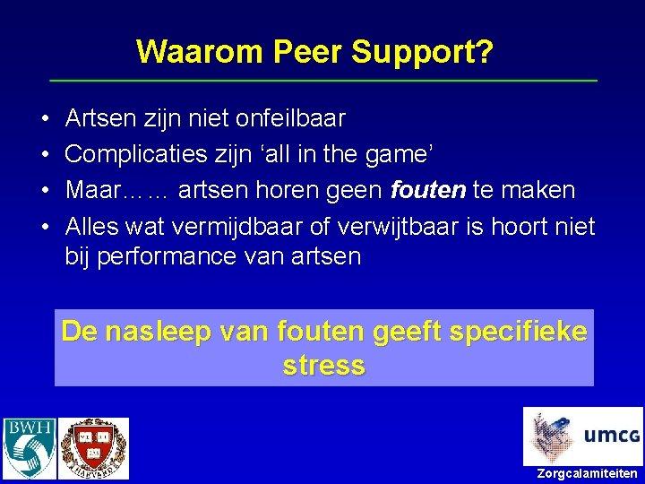 Waarom Peer Support? • • Artsen zijn niet onfeilbaar Complicaties zijn 'all in the