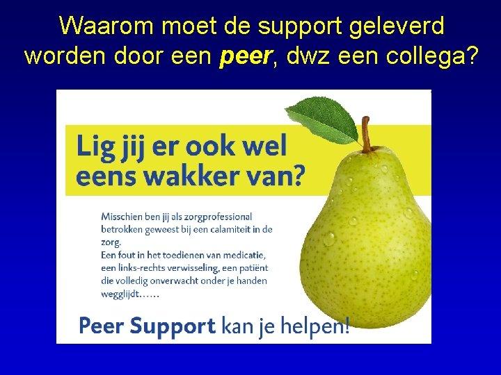 Waarom moet de support geleverd worden door een peer, dwz een collega?