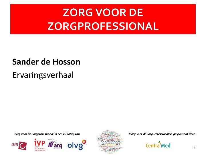 ZORG VOOR DE ZORGPROFESSIONAL Sander de Hosson Ervaringsverhaal 'Zorg voor de Zorgprofessional' is een