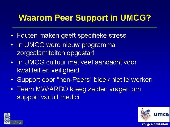 Waarom Peer Support in UMCG? • Fouten maken geeft specifieke stress • In UMCG