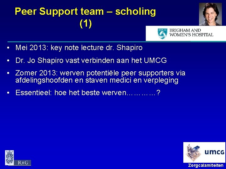 Peer Support team – scholing (1) • Mei 2013: key note lecture dr. Shapiro