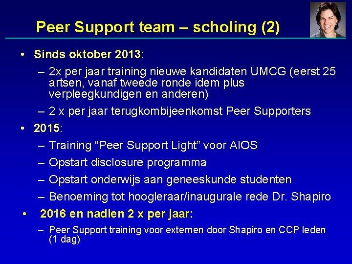 Peer Support team – scholing (2) • Sinds oktober 2013: – 2 x per