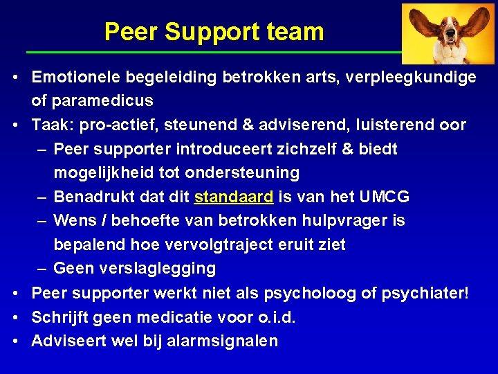 Peer Support team • Emotionele begeleiding betrokken arts, verpleegkundige of paramedicus • Taak: pro-actief,