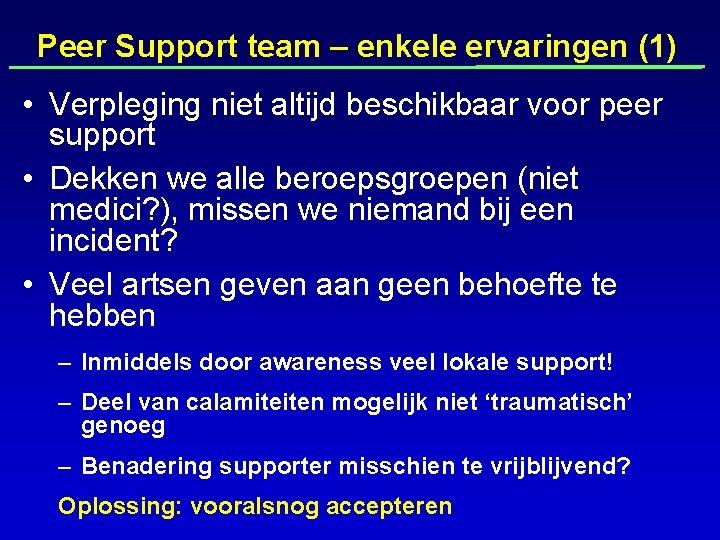 Peer Support team – enkele ervaringen (1) • Verpleging niet altijd beschikbaar voor peer