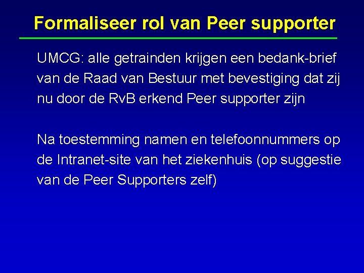 Formaliseer rol van Peer supporter UMCG: alle getrainden krijgen een bedank-brief van de Raad