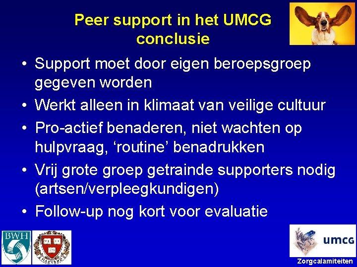 Peer support in het UMCG conclusie • Support moet door eigen beroepsgroep gegeven worden