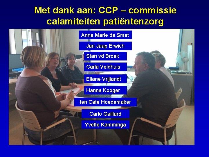 Met dank aan: CCP – commissie calamiteiten patiëntenzorg Anne Marie de Smet Hanna Kooger