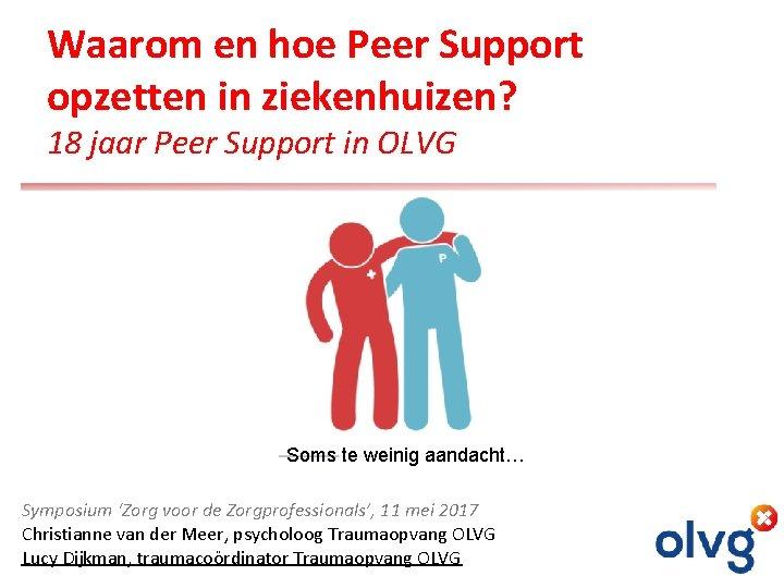Waarom en hoe Peer Support opzetten in ziekenhuizen? 18 jaar Peer Support in OLVG