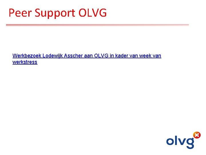 Peer Support OLVG Werkbezoek Lodewijk Asscher aan OLVG in kader van week van werkstress