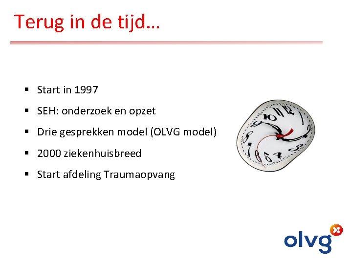 Terug in de tijd… § Start in 1997 § SEH: onderzoek en opzet §