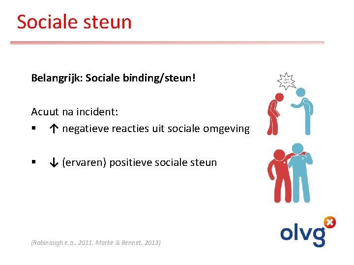 Sociale steun Belangrijk: Sociale binding/steun! Acuut na incident: § ↑ negatieve reacties uit sociale