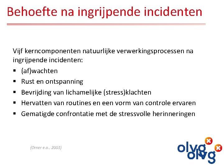 Samen bespreken Behoefte na ingrijpende incidenten Vijf kerncomponenten natuurlijke verwerkingsprocessen na ingrijpende incidenten: §