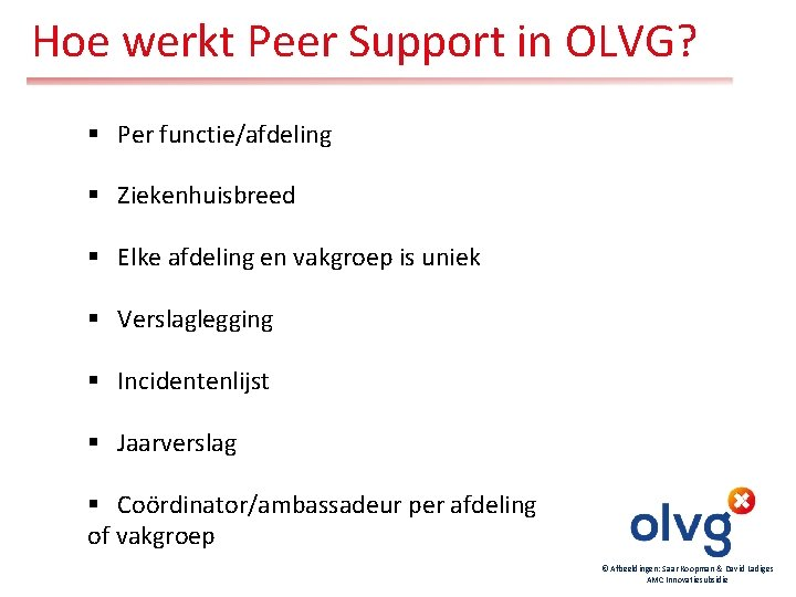 Hoe werkt Peer Support in OLVG? § Per functie/afdeling § Ziekenhuisbreed § Elke afdeling