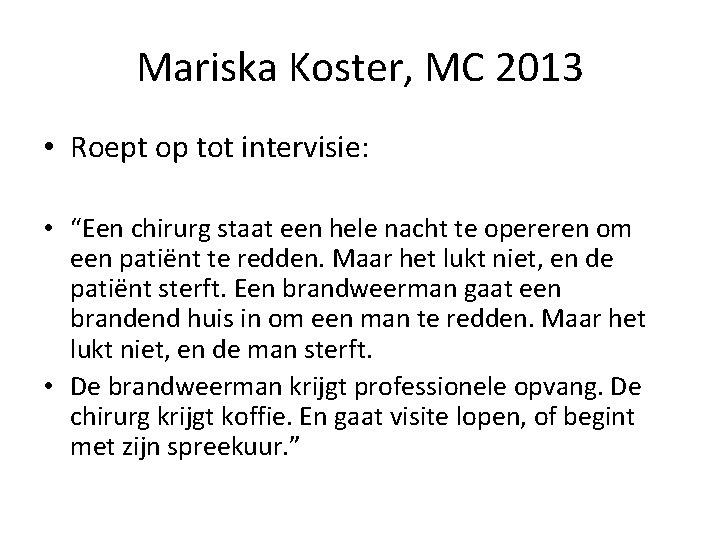 """Mariska Koster, MC 2013 • Roept op tot intervisie: • """"Een chirurg staat een"""