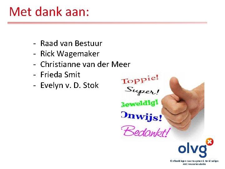 Met dank aan: - Raad van Bestuur Rick Wagemaker Christianne van der Meer Frieda