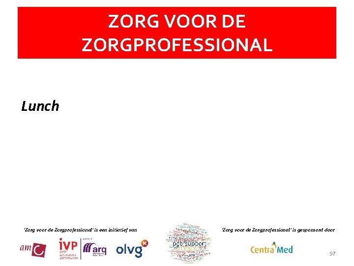 ZORG VOOR DE ZORGPROFESSIONAL Lunch 'Zorg voor de Zorgprofessional' is een initiatief van 'Zorg