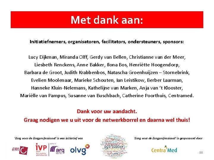 Met dank aan: Initiatiefnemers, organisatoren, facilitators, ondersteuners, sponsors: Lucy Dijkman, Miranda Olff, Gerdy van