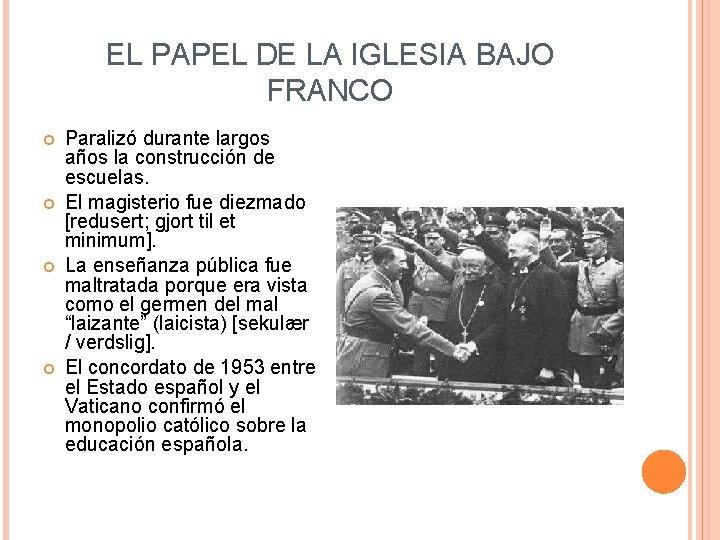 EL PAPEL DE LA IGLESIA BAJO FRANCO Paralizó durante largos años la construcción de