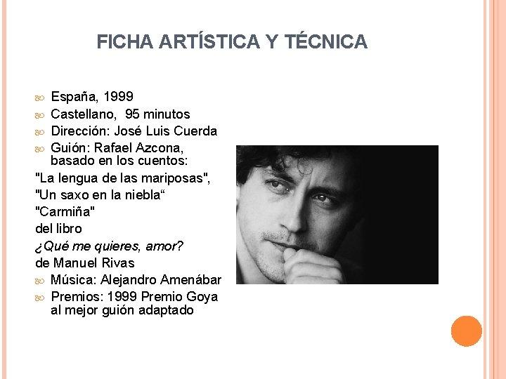 FICHA ARTÍSTICA Y TÉCNICA España, 1999 Castellano, 95 minutos Dirección: José Luis Cuerda Guión: