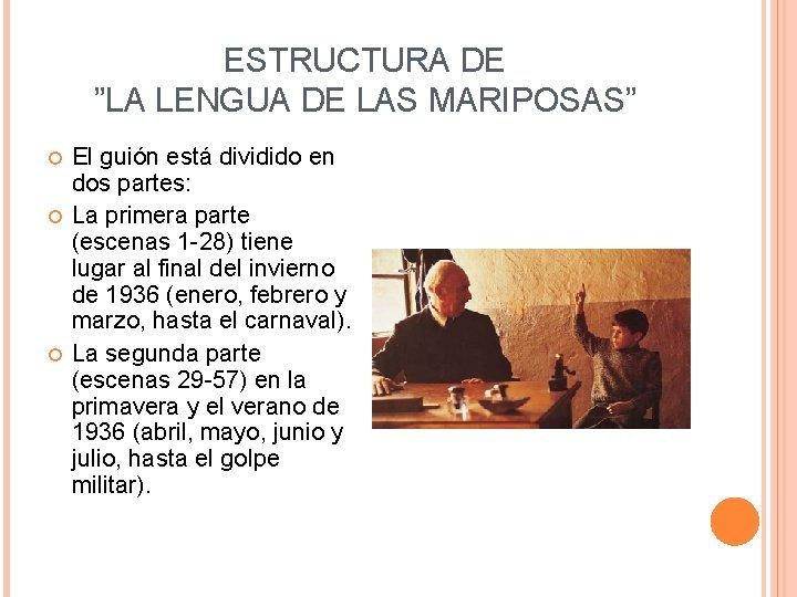 """ESTRUCTURA DE """"LA LENGUA DE LAS MARIPOSAS"""" El guión está dividido en dos partes:"""