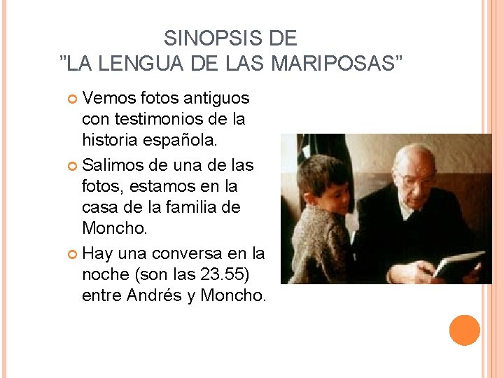 "SINOPSIS DE ""LA LENGUA DE LAS MARIPOSAS"" Vemos fotos antiguos con testimonios de la"
