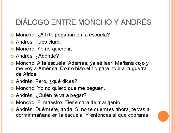 DIÁLOGO ENTRE MONCHO Y ANDRÉS Moncho: ¿A ti te pegaban en la escuela? Andrés: