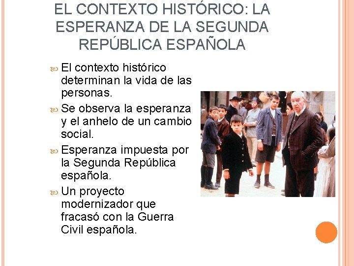 EL CONTEXTO HISTÓRICO: LA ESPERANZA DE LA SEGUNDA REPÚBLICA ESPAÑOLA El contexto histórico determinan