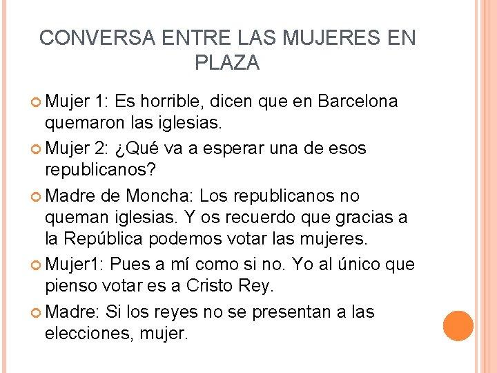 CONVERSA ENTRE LAS MUJERES EN PLAZA Mujer 1: Es horrible, dicen que en Barcelona