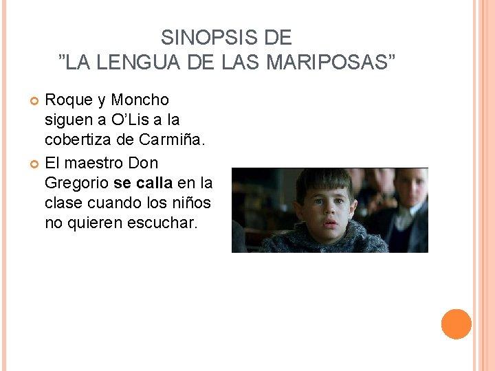 """SINOPSIS DE """"LA LENGUA DE LAS MARIPOSAS"""" Roque y Moncho siguen a O'Lis a"""