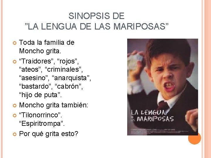 "SINOPSIS DE ""LA LENGUA DE LAS MARIPOSAS"" Toda la familia de Moncho grita. ""Traidores"","