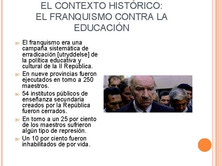 EL CONTEXTO HISTÓRICO: EL FRANQUISMO CONTRA LA EDUCACIÓN El franquismo era una campaña sistemática