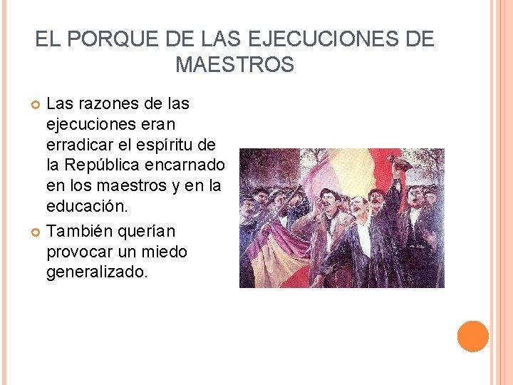 EL PORQUE DE LAS EJECUCIONES DE MAESTROS Las razones de las ejecuciones eran erradicar